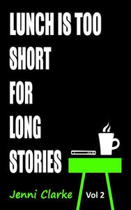 Lunch is too Short for Long Stories Vol Two