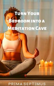 Turn Your Bedroom into a Meditation Cave