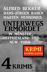 Unterwegs ermordet in Münster, Ostfriesland und New York: Sammelband 4 Krimis