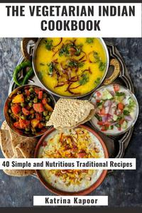 The Vegetarian Indian Cookbook: 40 Simple and Nutritious Traditional Recipes