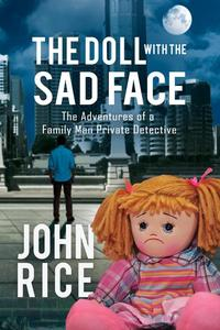 The Doll with the Sad Face: The Adventures of a  Family Man Private Detective