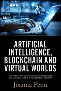 Artificial Intelligence, Blockchain, and Virtual Worlds: The Impact of Converging Technologies On Authors and the Publishing Industry