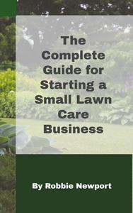 The Complete Guide for Starting a Small Lawn Care Business