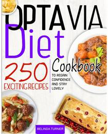Optavia Diet Cookbook: 250+ Exciting Recipes to Regain Confidence and Stay Lovely