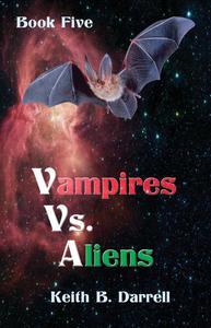 Vampires Vs. Aliens, Book Five