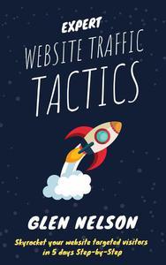 Expert Website Traffic Tactics - Skyrocket Your Website Targeted Visitors in 5 Days Step-by-Step