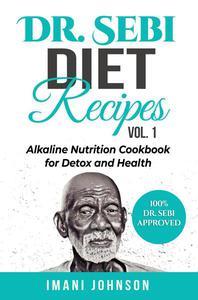 Dr. Sebi Diet Recipes Vol. 1: Alkaline Nutrition Cookbook for Detox and Health
