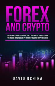 Forex and Crypto: The Ultimate Guide to Trading Forex and Cryptos. How to Make Money Online By Trading Forex and Cryptos in 2020.