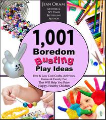 1,001 Boredom Busting Play Ideas: Free and Low Cost Activities, Crafts, Games, and Family Fun That Will Help You Raise Happy, Healthy Children