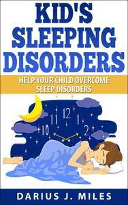 Kid's Sleeping Disorders; Help Your Child Overcome Sleep Disorders