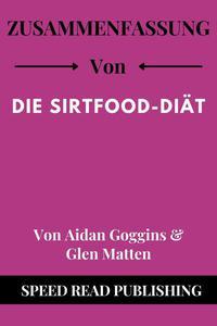 Zusammenfassung Von Die Sirtfood-Diät Von Aidan Goggins & Glen Matten