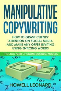 Manipulative Copywriting: How to Grasp Clients' Attention on Social Media and Make any Offer Inviting Using Enticing Words