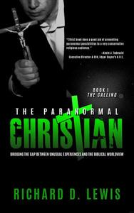 The Paranormal Christian, Bridging the Gap Between Unusual Experiences and the Biblical Worldview, Book I: The Calling