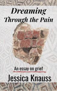 Dreaming Through the Pain: An Essay on Grief