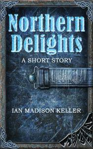 Northern Delights: A Short Story