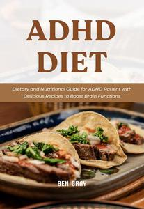 Adhd Diet: Dietary and Nutritional Guide for ADHD Patient with Delicious Recipes to Boost Brain Functions