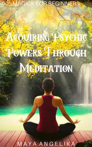 Acquiring Psychic Powers Through Meditation