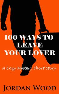 100 Ways To Leave Your Lover: A Cozy Mystery Short Story