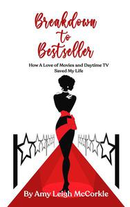 Breakdown to Bestseller: How A Love Of Movies And Daytime TV Saved My Life