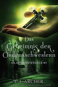 Das Geheimnis der Ordensschwestern: Glass and Steele