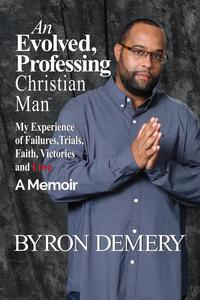 An Evolved Professing Christian Man: My Experience of  Failures, Trials, Faith, Victories and Love