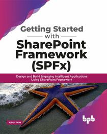 Getting Started with SharePoint Framework (SPFx): Design and Build Engaging Intelligent Applications Using SharePoint Framework