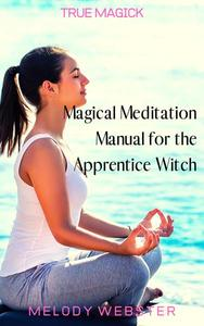 Magical Meditation Manual for the Apprentice Witch