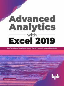 Advanced Analytics with Excel 2019:  Perform Data Analysis Using Excel's Most Popular Features