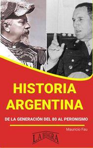 Historia Argentina de la Generación del 80 al Peronismo