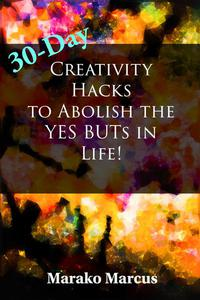 30-Day Creativity Hacks to Abolish the Yes Buts in Life!