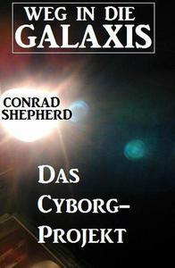 Das Cyborg-Projekt - Weg in die Galaxis