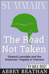Summary of The Road Not Taken: Edward Lansdale and the American Tragedy in Vietnam by Max Boot