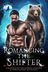 Romancing The Shifter: A Shapeshifter Paranormal Romance & Urban Fantasy Anthology