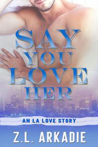 Say You Love Her: An L.A. Love Story