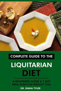 Complete Guide to the Liquitarian Diet: A Beginners Guide & 7-Day Meal Plan for Weight Loss