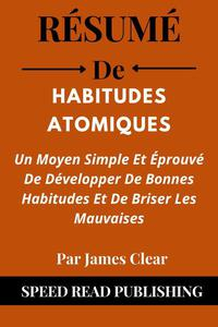 Résumé De Habitudes Atomiques Par James Clear  Un Moyen Simple Et Éprouvé De Développer De Bonnes Habitudes Et De Briser Les Mauvaises