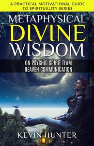 Metaphysical Divine Wisdom on Psychic Spirit Team Heaven Communication