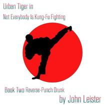 Urban Tiger in Not Everybody Is Kung-Fu Fighting Book Two Reverse-Punch Drunk