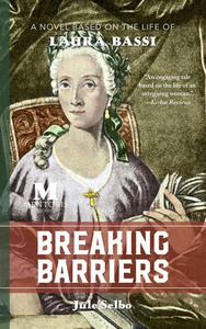 Breaking Barriers: A Novel Based on the Life of Laura Bassi