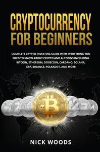 Cryptocurrency for Beginners: Complete Crypto Investing Guide with Everything You Need to Know About Crypto and Altcoins