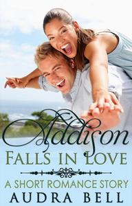 Addison Falls in Love - A Short Romance Story