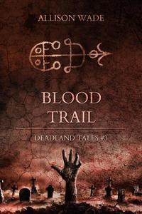 Blood Trail - Deadland Tales 3