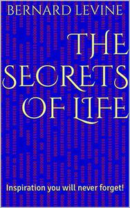 The Secrets of Life: Inspiration You Will Never Forget!