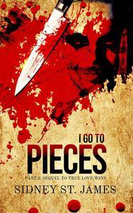 I Go to Pieces - Part 2: Sequel to True Love Ways