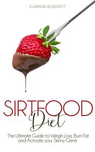 Sirtfood Diet : The Ultimate Guide To Weigh Loss, Burn Fat And Activate Your Skinny Gene.