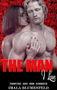 The Man I Love:  Vampire and BBW Romance