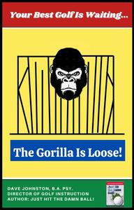 The Gorilla Is Loose!: Your Best Golf Is Waiting