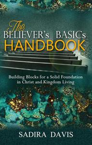 The Believer's Basics Handbook: Building Blocks for a Solid Foundation in Christ and Kingdom Living