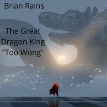 """The Great Dragon King """" Too Wong """""""