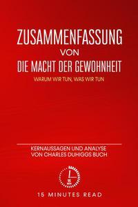 Zusammenfassung: Die Macht der Gewohnheit: Warum wir tun, was wir tun: Kernaussagen und Analyse von Charles Duhiggs Buch